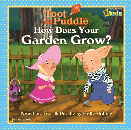Toot and Puddle: How Does Your Garden Grow? by National Geographic