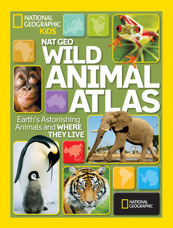 Nat Geo Wild Animal Atlas by National Geographic