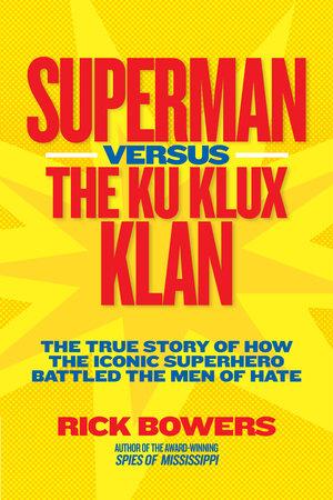 Superman versus the Ku Klux Klan by Richard Bowers
