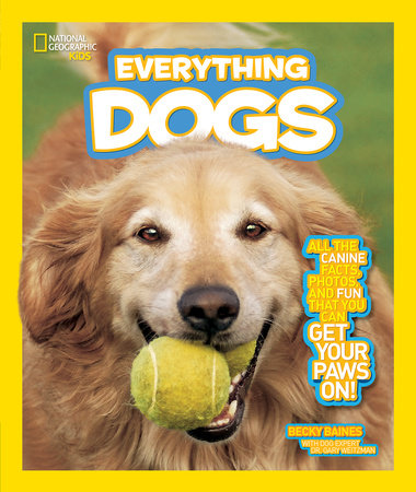 National Geographic Kids Everything Dogs by Becky Baines