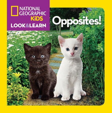 National Geographic Little Kids Look and Learn: Opposites! by National Geographic Kids