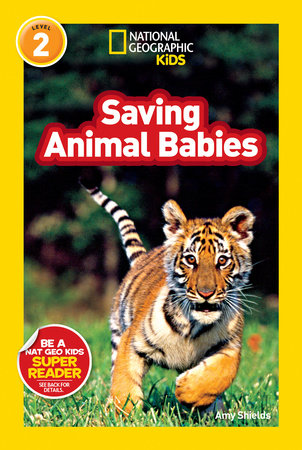 National Geographic Readers: Saving Animal Babies by Amy Shields
