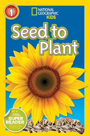 National Geographic Readers: Seed to Plant by Kristin Baird Rattini