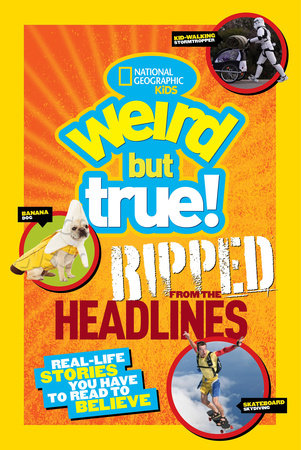 National Geographic Kids Weird But True!: Ripped from the Headlines by National Geographic Kids
