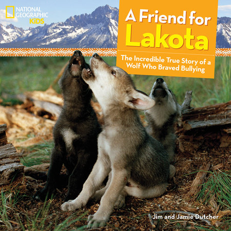 A Friend for Lakota by Jim Dutcher and Jamie Dutcher