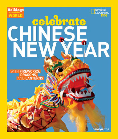 Holidays Around the World: Celebrate Chinese New Year by Carolyn Otto