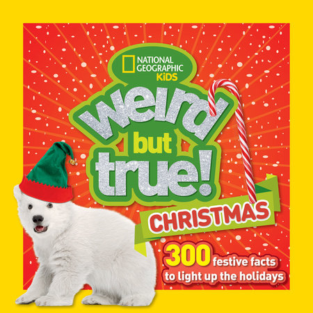 Weird But True Christmas by National Geographic Kids