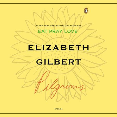 Pilgrims by Elizabeth Gilbert