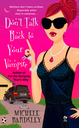 Don't Talk Back To Your Vampire by Michele Bardsley