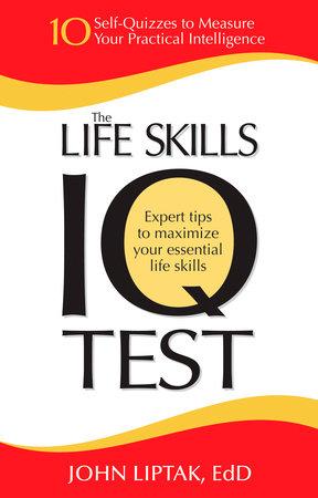 The Life Skills IQ Test by John Liptak