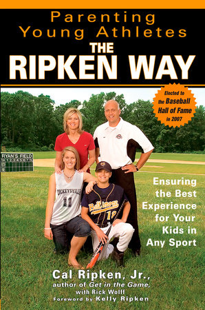 Parenting Young Athletes the Ripken Way by Cal Ripken and Rick Wolff