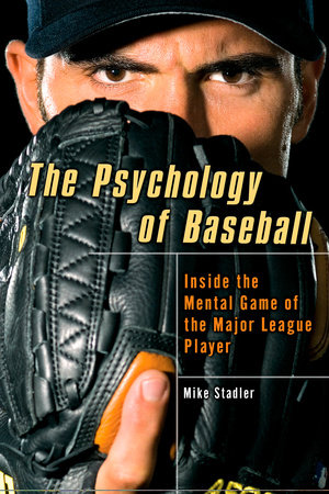 The Psychology of Baseball by Mike Stadler