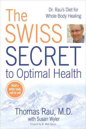 The Swiss Secret to Optimal Health by Thomas Rau and Susan M. Wyler