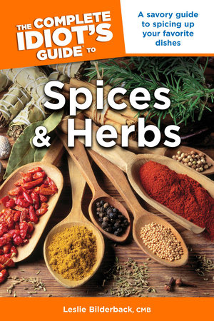 The Complete Idiot's Guide to Spices and Herbs by Leslie Bilderback CMB