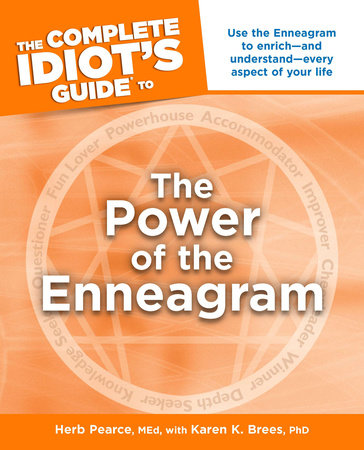 The Complete Idiot's Guide to the Power of the Enneagram by Herb Pearce M.Ed. and Karen K. Brees Ph.D.