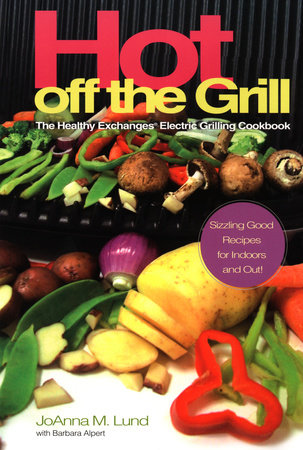 Hot Off The Grill by JoAnna M. Lund and Barbara Alpert