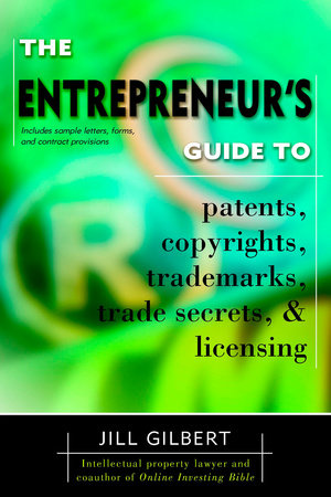 Entrepreneur's Guide To Patents, Copyrights, Trademarks, Trade Secrets by Gilbert Guide