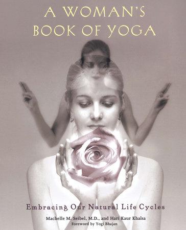 A Woman's Book of Yoga by Machelle M. Seibel and Hari Kaur Khalsa