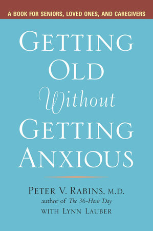 Getting Old Without Getting Anxious by Peter Rabins and Lynn Lauber