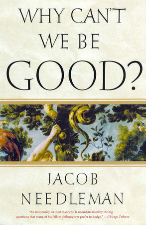 Why Can't We Be Good? by Jacob Needleman