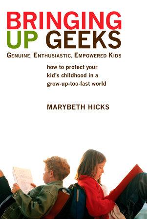 Bringing Up Geeks by Marybeth Hicks