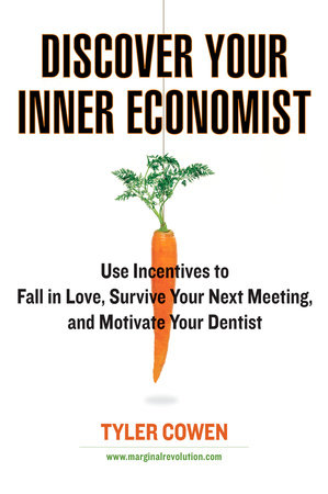 Discover Your Inner Economist by Tyler Cowen
