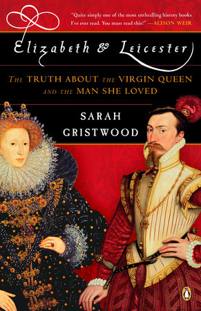 Elizabeth & Leicester by Sarah Gristwood