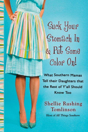 Suck Your Stomach In and Put Some Color On! by Shellie Rushing Tomlinson
