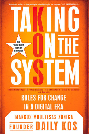Taking On the System by Markos Moulitsas Zuniga