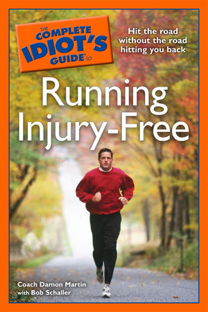The Complete Idiot's Guide to Running Injury-Free by Damon Martin and Bob Schaller