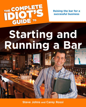 The Complete Idiot's Guide to Starting and Running a Bar by Steve Johns and Carey Rossi