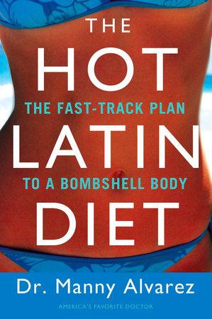 The Hot Latin Diet by Manny Alvarez M.D.