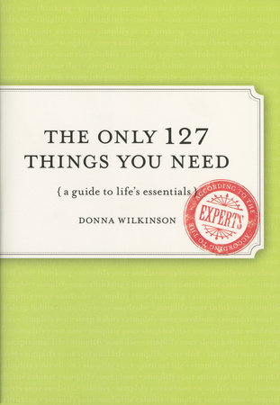 The Only 127 Things You Need by Donna Wilkinson