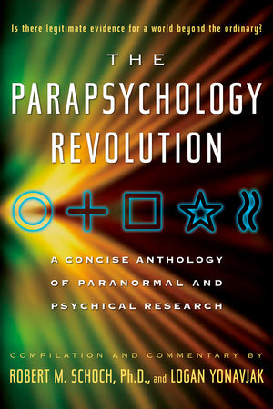 The Parapsychology Revolution by Robert M. Schoch and Logan Yonavjak