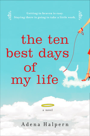 The Ten Best Days of My Life by Adena Halpern