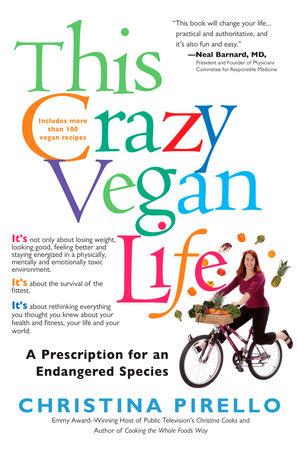 This Crazy Vegan Life by Christina Pirello