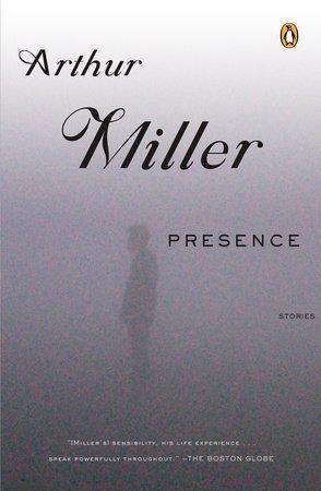 Presence by Arthur Miller
