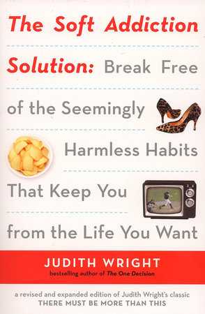 The Soft Addiction Solution by Judith Wright
