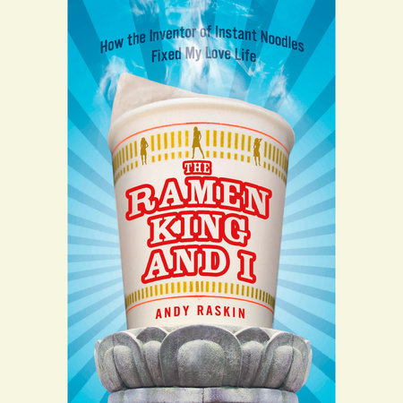 The Ramen King and I by Andy Raskin
