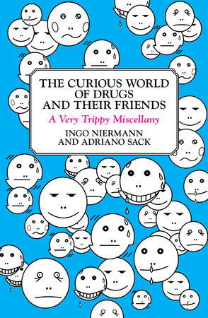 The Curious World of Drugs and Their Friends by Adriano Sack and Ingo Niermann