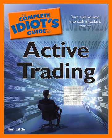 The Complete Idiot's Guide to Active Trading by Ken Little