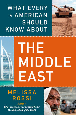 What Every American Should Know About the Middle East by Melissa Rossi