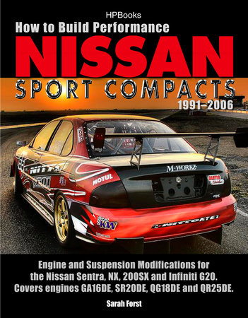 How to Build Performance Nissan Sport Compacts, 1991-2006 HP1541 by Sarah Forst