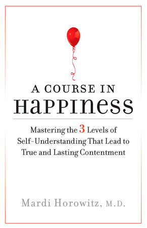 A Course in Happiness by Mardi Horowitz M.D.