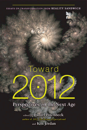 Toward 2012 by Daniel Pinchbeck and Ken Jordan