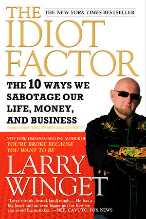 People Are Idiots and I Can Prove It! by Larry Winget