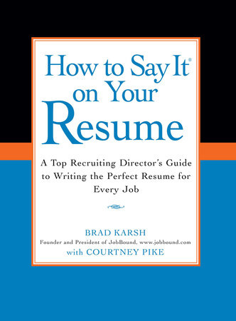 How to Say It on Your Resume by Brad Karsh with Courtney Pike