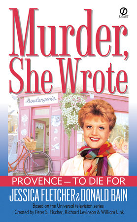 Murder, She Wrote:  Provence--To Die For by Jessica Fletcher and Donald Bain
