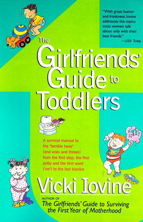 The Girlfriend's Guide To Toddlers by Vicki Iovine
