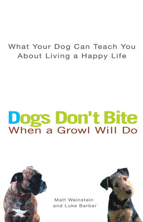 Dogs Don't Bite When a Growl Will Do by Matt Weinstein and Luke Barber
